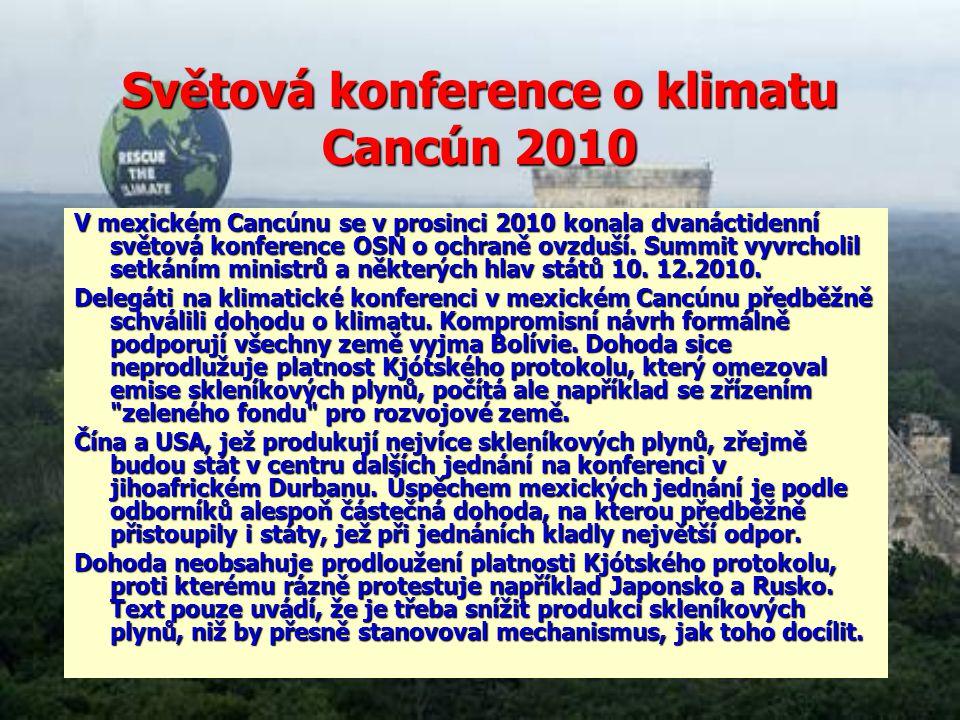 Světová konference o klimatu Cancún 2010 V mexickém Cancúnu se v prosinci 2010 konala dvanáctidenní světová konference OSN o ochraně ovzduší.