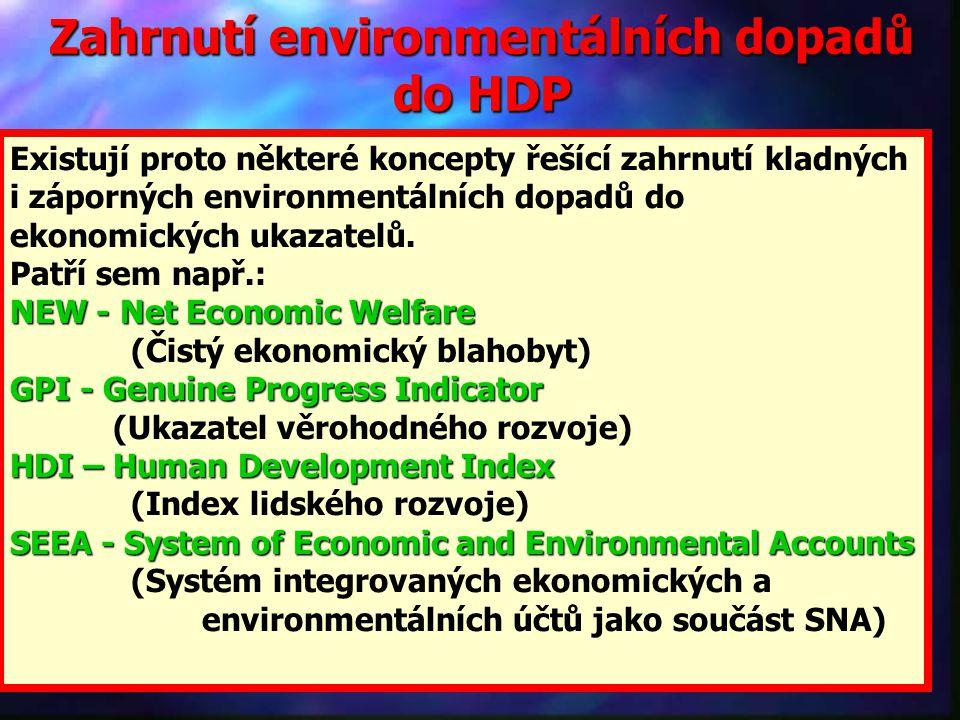 Zahrnutí environmentálních dopadů do HDP Existují proto některé koncepty řešící zahrnutí kladných i záporných environmentálních dopadů do ekonomických ukazatelů.
