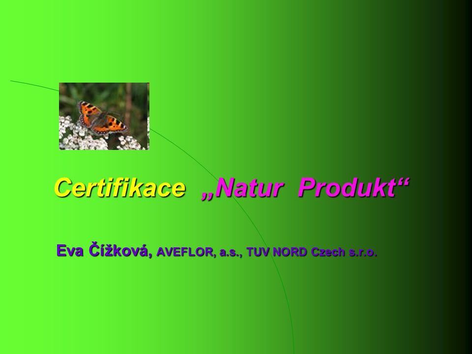 """Eva Čížková, AVEFLOR, a.s., TUV NORD Czech s.r.o. Certifikace """"Natur Produkt"""""""