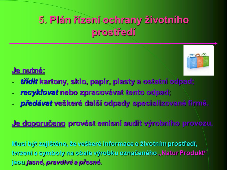 5. Plán řízení ochrany životního prostředí Je nutné: - třídit kartony, sklo, papír, plasty a ostatní odpad; - recyklovat nebo zpracovávat tento odpad;