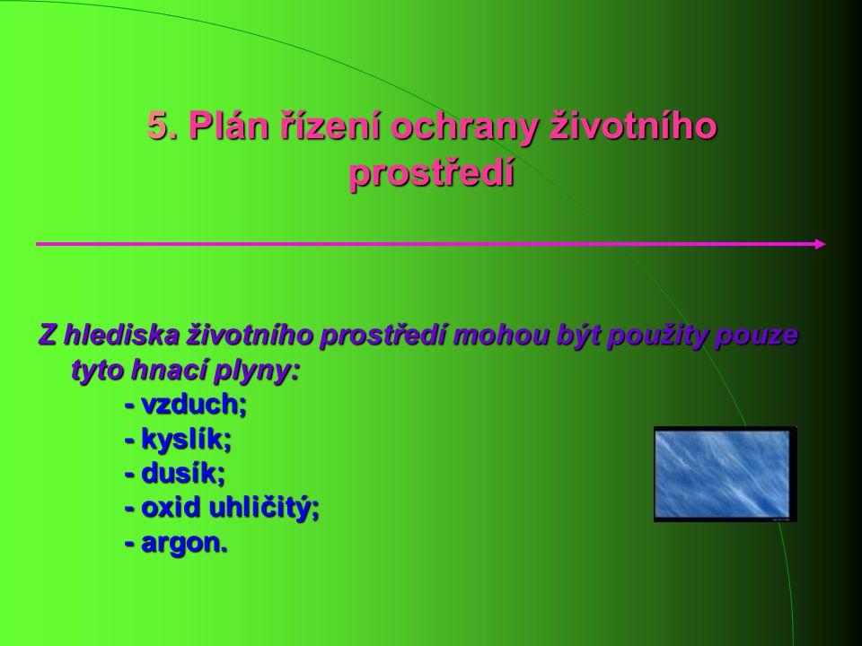 5. Plán řízení ochrany životního prostředí Z hlediska životního prostředí mohou být použity pouze tyto hnací plyny: - vzduch; - kyslík; - dusík; - oxi