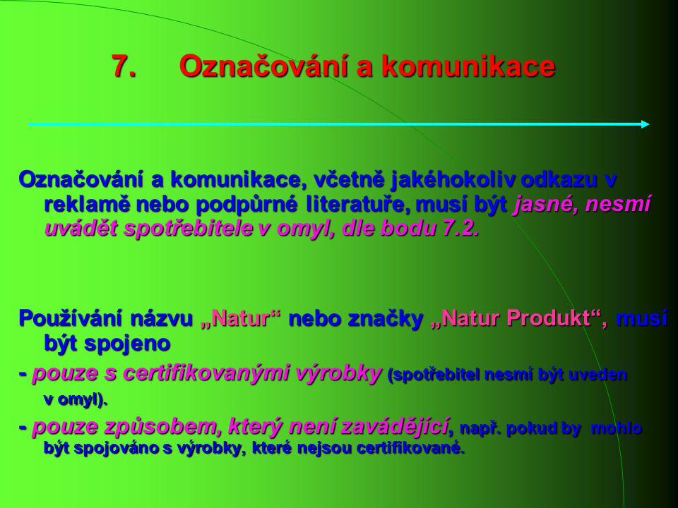 Označování a komunikace, včetně jakéhokoliv odkazu v reklamě nebo podpůrné literatuře, musí být jasné, nesmí uvádět spotřebitele v omyl, dle bodu 7.2.