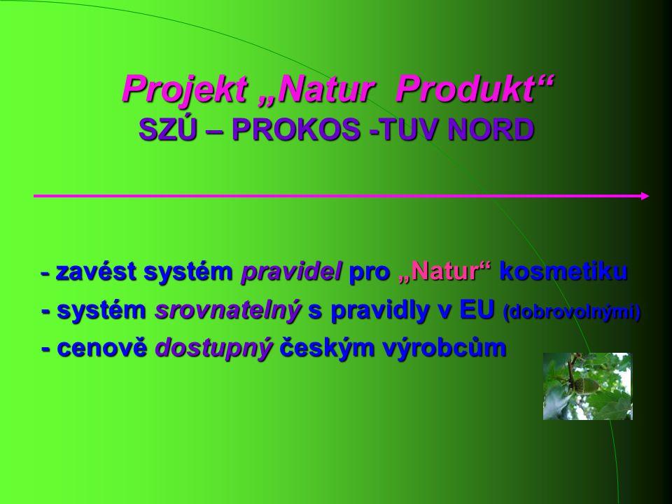 """Projekt """"Natur Produkt"""" SZÚ – PROKOS -TUV NORD - zavést systém pravidel pro """"Natur"""" kosmetiku - systém srovnatelný s pravidly v EU (dobrovolnými) - ce"""