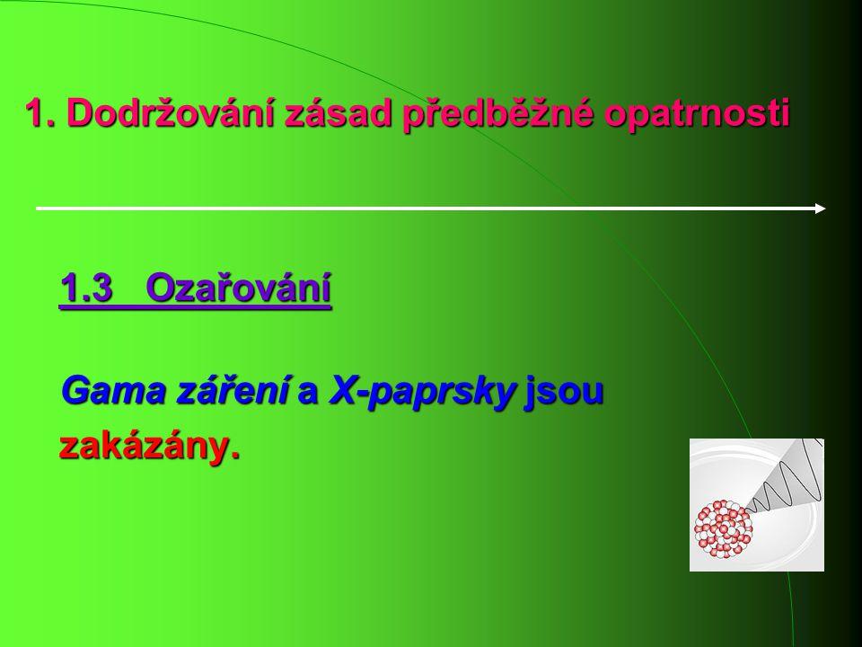 1. Dodržování zásad předběžné opatrnosti 1.3 Ozařování Gama záření a X-paprsky jsou zakázány.