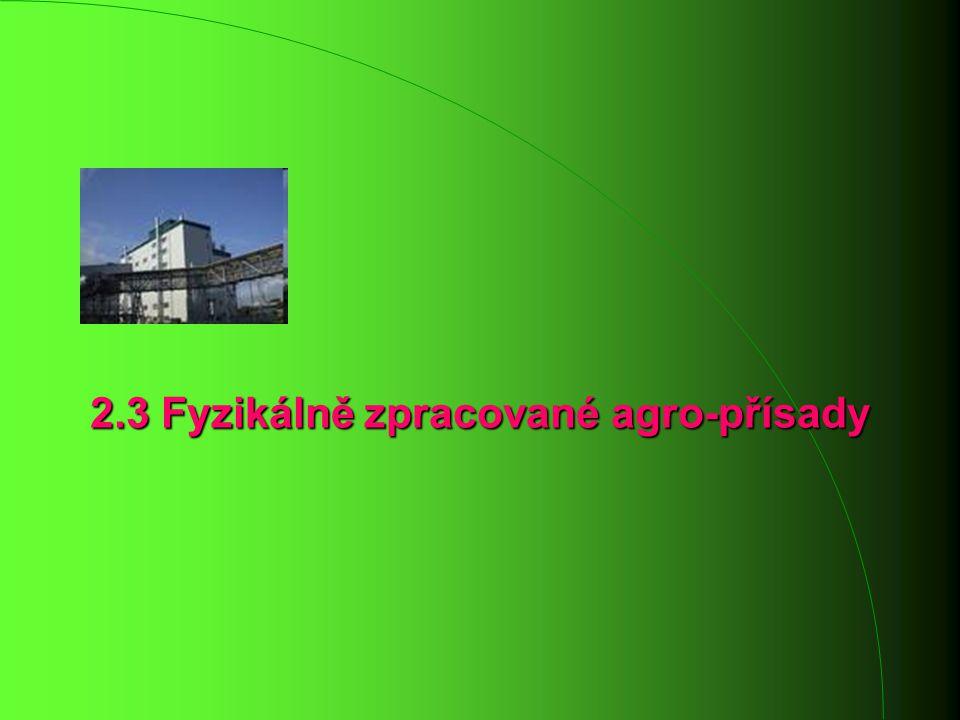 2.3 Fyzikálně zpracované agro-přísady