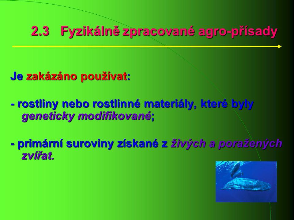 2.3 Fyzikálně zpracované agro-přísady Je zakázáno používat: - rostliny nebo rostlinné materiály, které byly geneticky modifikované; - rostliny nebo ro