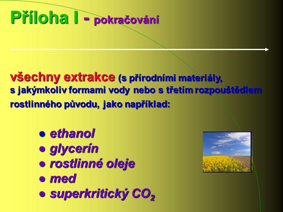 Příloha I - pokračování všechny extrakce (s přírodními materiály, s jakýmkoliv formami vody nebo s třetím rozpouštědlem rostlinného původu, jako napří