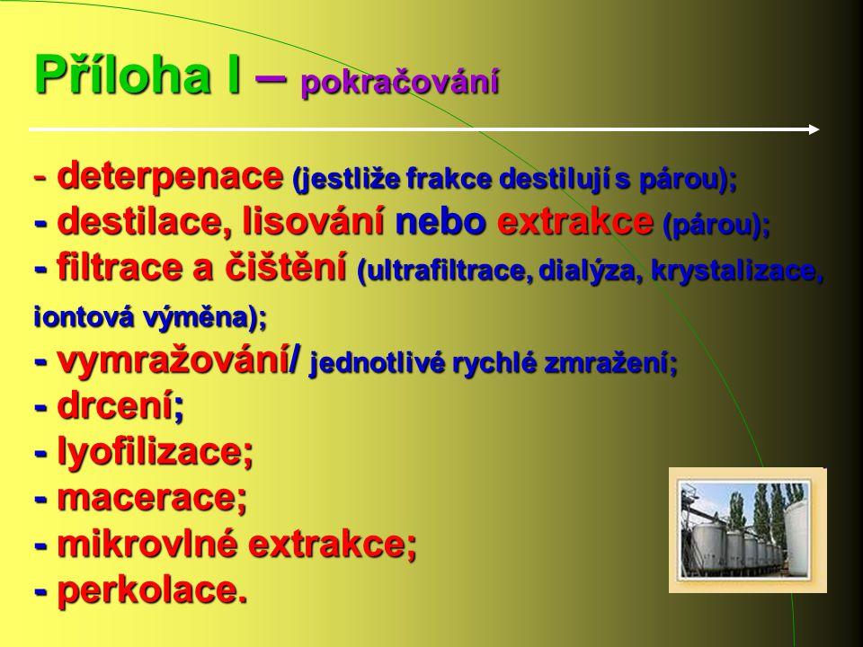 Příloha I – pokračování - deterpenace (jestliže frakce destilují s párou); - destilace, lisování nebo extrakce (párou); - filtrace a čištění (ultrafil