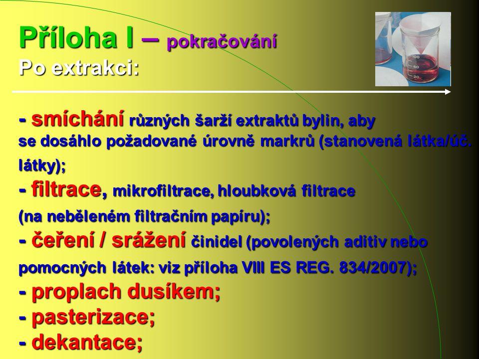 Příloha I – pokračování Po extrakci: - smíchání různých šarží extraktů bylin, aby se dosáhlo požadované úrovně markrů (stanovená látka/úč. látky); - f