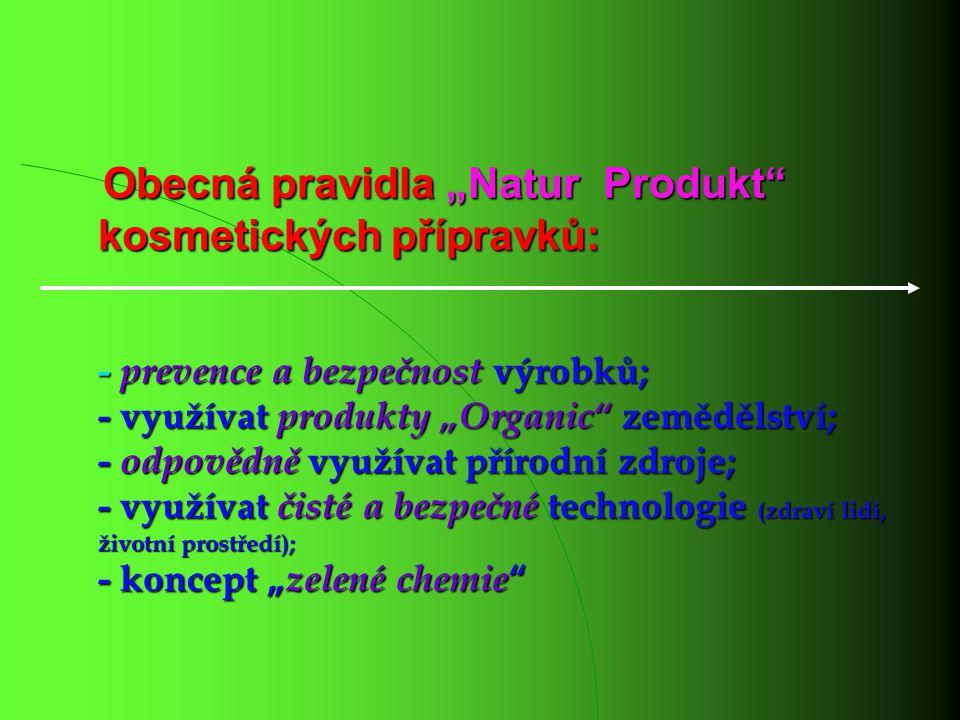 """Obecná pravidla """"Natur Produkt"""" kosmetických přípravků: - prevence a bezpečnost výrobků; - využívat produkty """"Organic"""" zemědělství; - odpovědně využív"""
