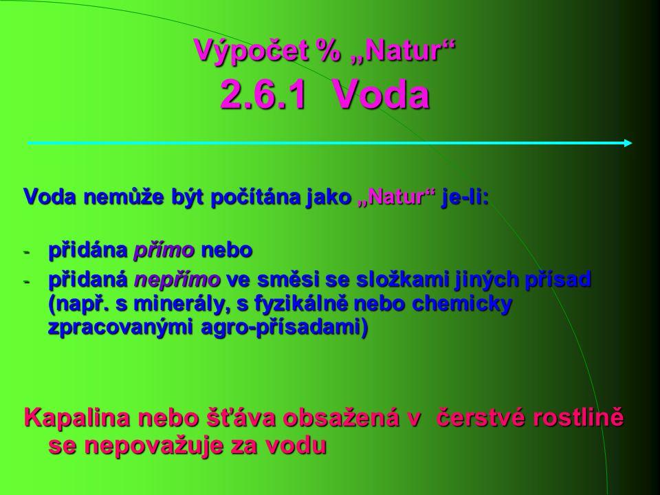 """Výpočet % """"Natur"""" 2.6.1 Voda Voda nemůže být počítána jako """"Natur"""" je-li: - přidána přímo nebo - přidaná nepřímo ve směsi se složkami jiných přísad (n"""