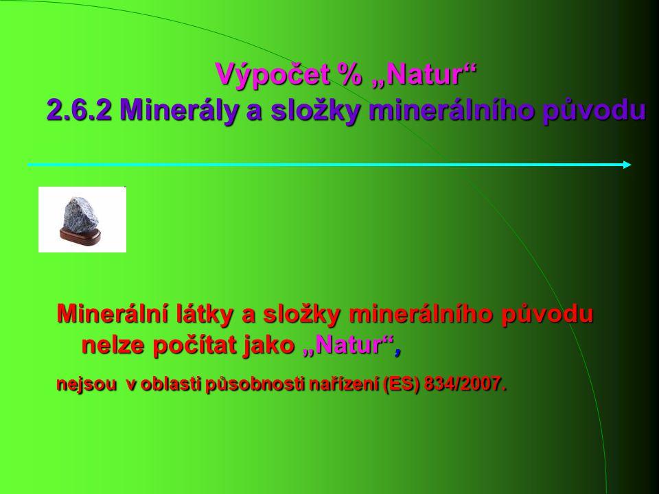 """Výpočet % """"Natur"""" 2.6.2 Minerály a složky minerálního původu Minerální látky a složky minerálního původu nelze počítat jako """"Natur"""", nejsou v oblasti"""