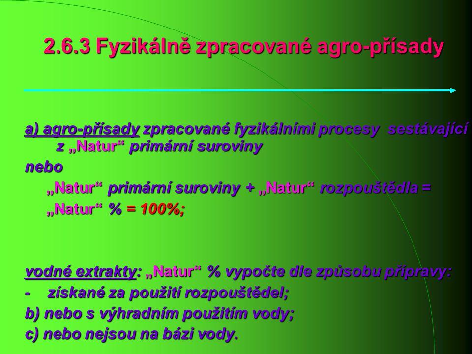 """2.6.3 Fyzikálně zpracované agro-přísady a) agro-přísady zpracované fyzikálními procesy sestávající z """"Natur"""" primární suroviny nebo """"Natur"""" primární s"""