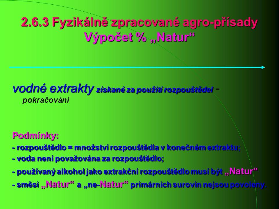 """2.6.3 Fyzikálně zpracované agro-přísady Výpočet % """"Natur"""" vodné extrakty získané za použití rozpouštědel vodné extrakty získané za použití rozpouštěde"""