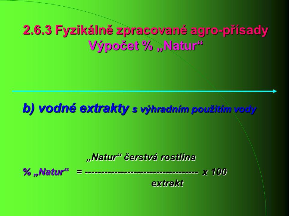 """2.6.3 Fyzikálně zpracované agro-přísady Výpočet % """"Natur"""" b) vodné extrakty s výhradním použitím vody """"Natur"""" čerstvá rostlina % """"Natur"""" = -----------"""