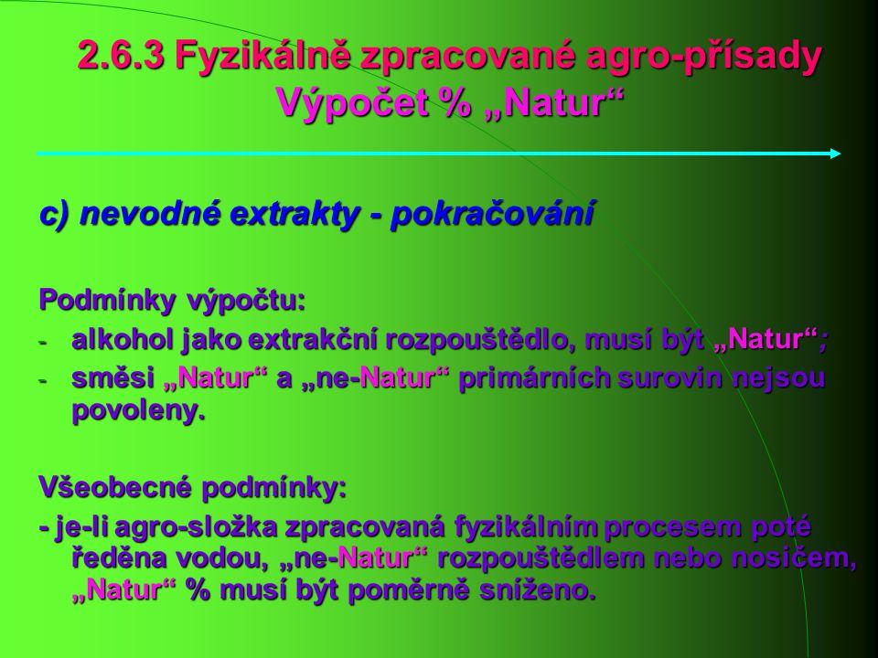 """2.6.3 Fyzikálně zpracované agro-přísady Výpočet % """"Natur"""" c) nevodné extrakty - pokračování Podmínky výpočtu: - alkohol jako extrakční rozpouštědlo, m"""