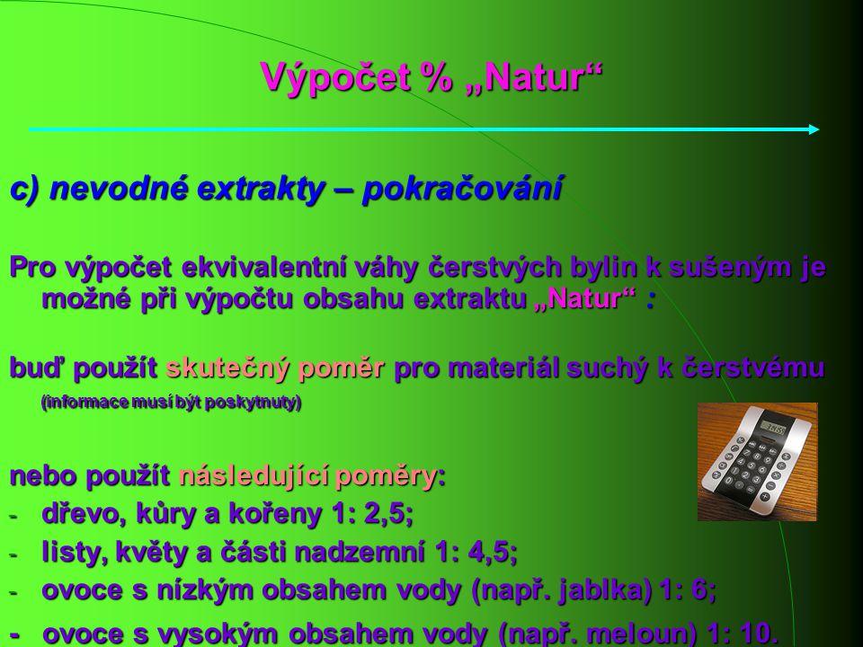 """Výpočet % """"Natur"""" c) nevodné extrakty – pokračování Pro výpočet ekvivalentní váhy čerstvých bylin k sušeným je možné při výpočtu obsahu extraktu """"Natu"""