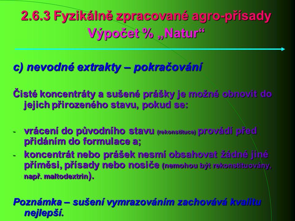 """2.6.3 Fyzikálně zpracované agro-přísady Výpočet % """"Natur"""" c) nevodné extrakty – pokračování Čisté koncentráty a sušené prášky je možné obnovit do jeji"""