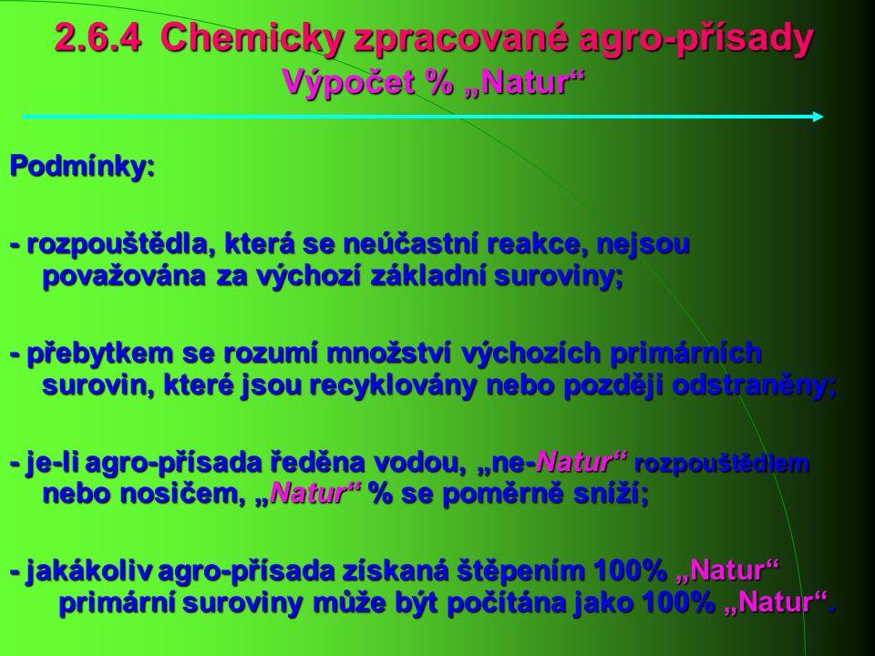 """2.6.4 Chemicky zpracované agro-přísady Výpočet % """"Natur"""" Podmínky: - rozpouštědla, která se neúčastní reakce, nejsou považována za výchozí základní su"""
