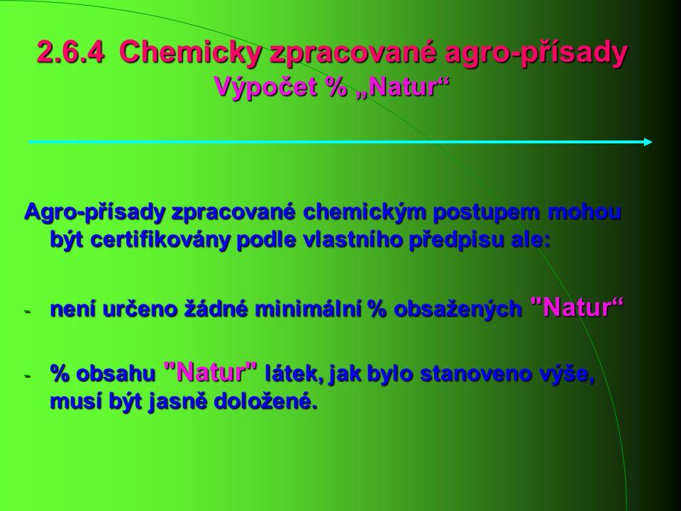 """2.6.4 Chemicky zpracované agro-přísady Výpočet % """"Natur"""" Agro-přísady zpracované chemickým postupem mohou být certifikovány podle vlastního předpisu a"""