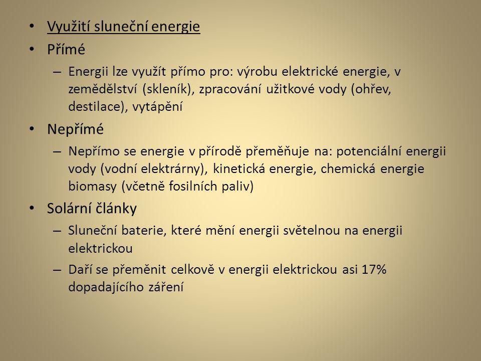 Využití sluneční energie Přímé – Energii lze využít přímo pro: výrobu elektrické energie, v zemědělství (skleník), zpracování užitkové vody (ohřev, de