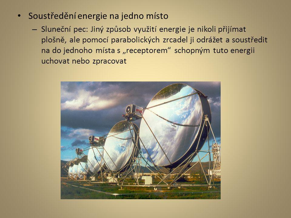 Soustředění energie na jedno místo – Sluneční pec: Jiný způsob využití energie je nikoli přijímat plošně, ale pomocí parabolických zrcadel ji odrážet