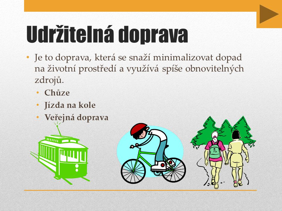 Udržitelná doprava Je to doprava, která se snaží minimalizovat dopad na životní prostředí a využívá spíše obnovitelných zdrojů.
