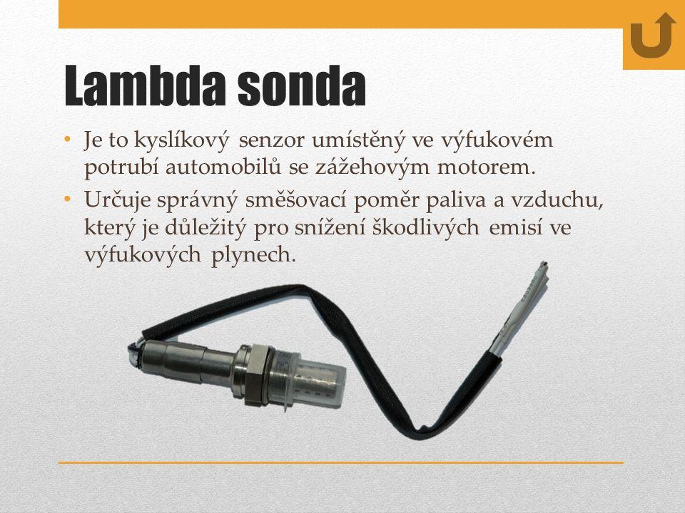 Lambda sonda Je to kyslíkový senzor umístěný ve výfukovém potrubí automobilů se zážehovým motorem.