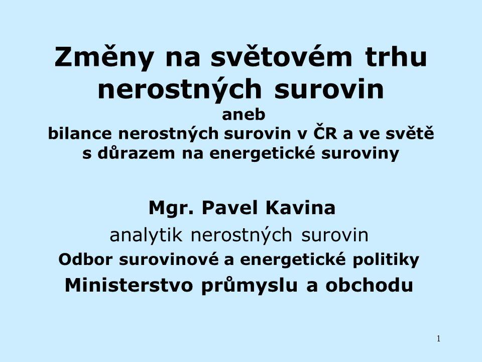 1 Změny na světovém trhu nerostných surovin aneb bilance nerostných surovin v ČR a ve světě s důrazem na energetické suroviny Mgr. Pavel Kavina analyt