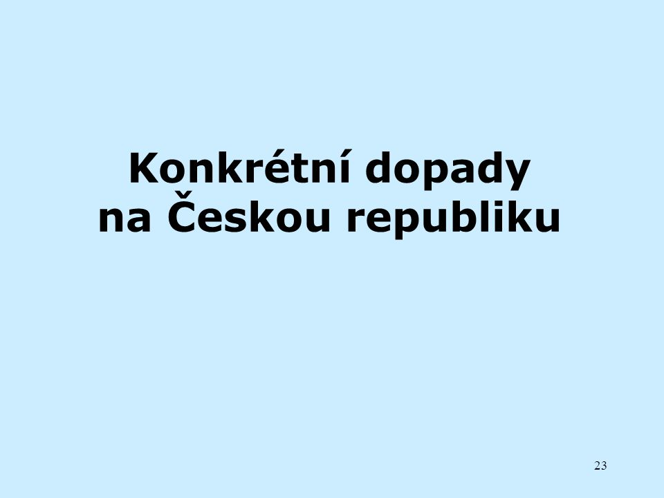 23 Konkrétní dopady na Českou republiku