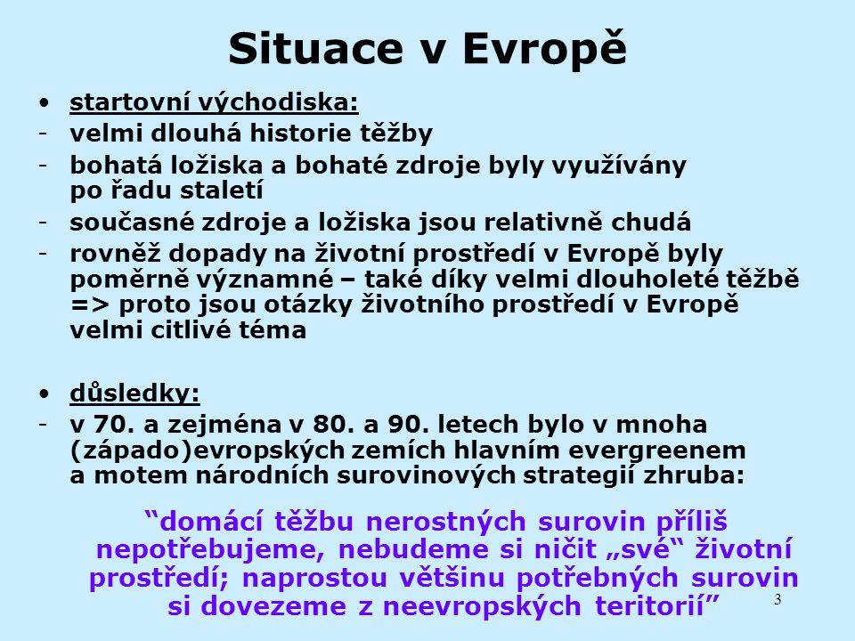 3 Situace v Evropě startovní východiska: -velmi dlouhá historie těžby -bohatá ložiska a bohaté zdroje byly využívány po řadu staletí -současné zdroje