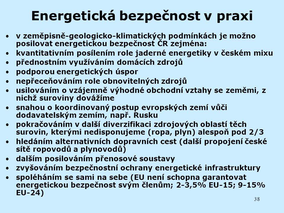 38 Energetická bezpečnost v praxi v zeměpisně-geologicko-klimatických podmínkách je možno posilovat energetickou bezpečnost ČR zejména: kvantitativním