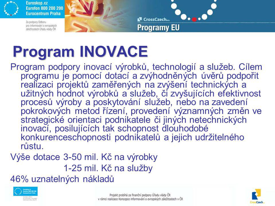 Program INOVACE Program podpory inovací výrobků, technologií a služeb. Cílem programu je pomocí dotací a zvýhodněných úvěrů podpořit realizaci projekt