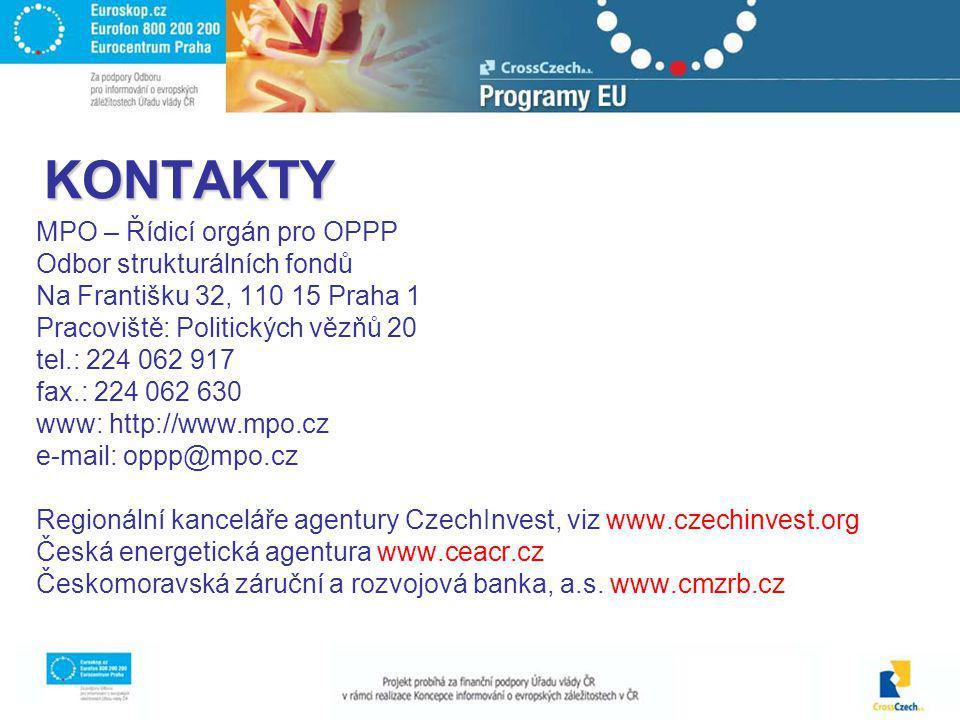 KONTAKTY MPO – Řídicí orgán pro OPPP Odbor strukturálních fondů Na Františku 32, 110 15 Praha 1 Pracoviště: Politických vězňů 20 tel.: 224 062 917 fax.: 224 062 630 www: http://www.mpo.cz e-mail: oppp@mpo.cz Regionální kanceláře agentury CzechInvest, viz www.czechinvest.org Česká energetická agentura www.ceacr.cz Českomoravská záruční a rozvojová banka, a.s.