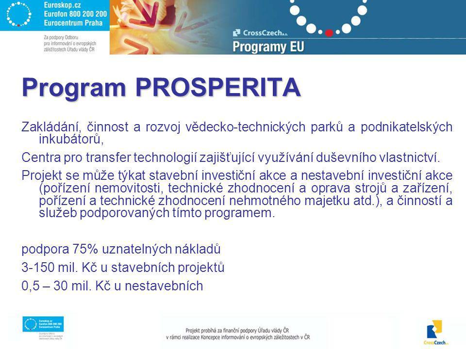 Program PROSPERITA Zakládání, činnost a rozvoj vědecko-technických parků a podnikatelských inkubátorů, Centra pro transfer technologií zajišťující využívání duševního vlastnictví.