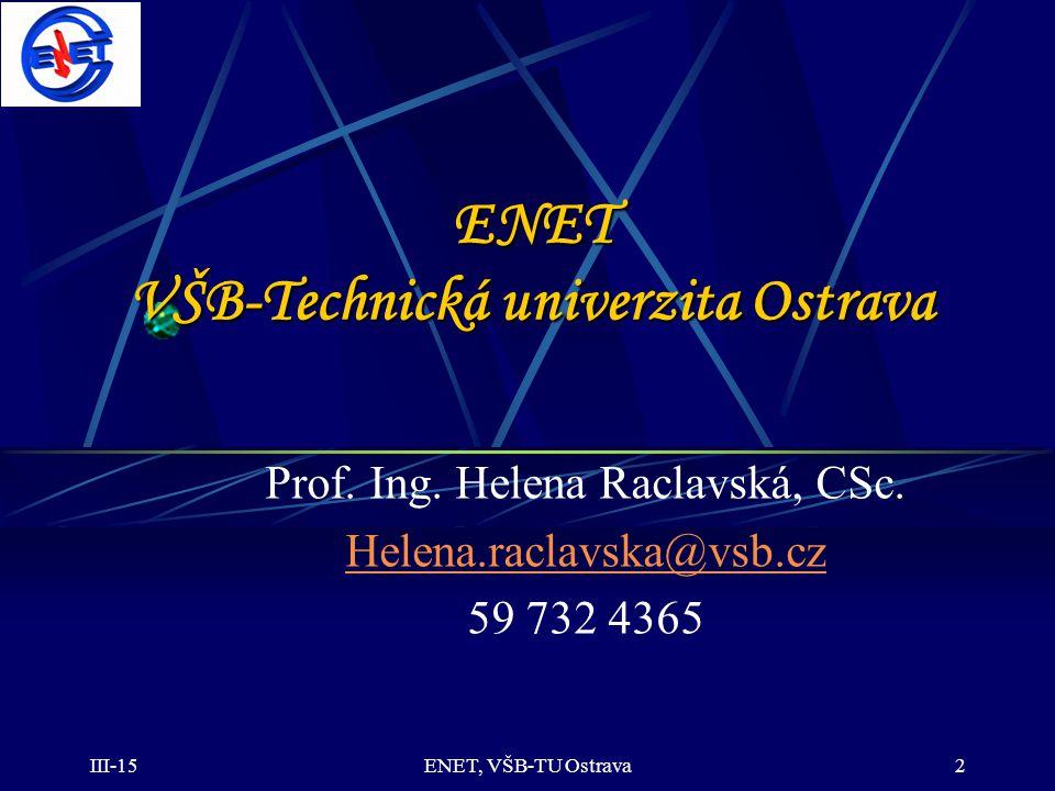 III-15ENET, VŠB-TU Ostrava2 ENET VŠB-Technická univerzita Ostrava Prof. Ing. Helena Raclavská, CSc. Helena.raclavska@vsb.cz 59 732 4365