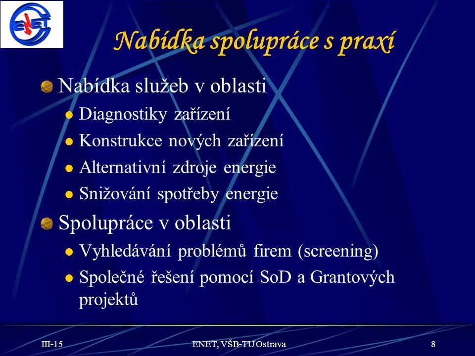 III-15ENET, VŠB-TU Ostrava8 Nabídka spolupráce s praxí Nabídka služeb v oblasti Diagnostiky zařízení Konstrukce nových zařízení Alternativní zdroje en