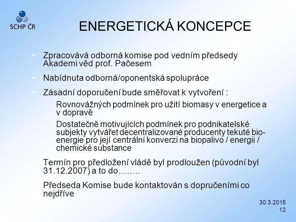 30.3.2015 12 ENERGETICKÁ KONCEPCE Zpracovává odborná komise pod vedním předsedy Akademi věd prof. Pačesem Nabídnuta odborná/oponentská spolupráce Zása