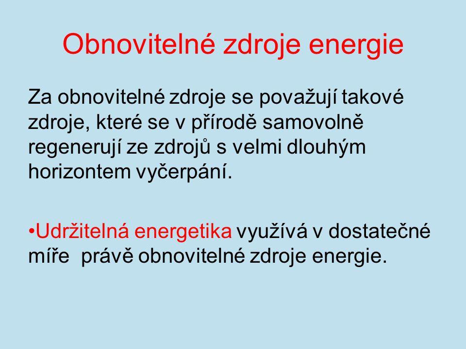 Obnovitelné zdroje energie Za obnovitelné zdroje se považují takové zdroje, které se v přírodě samovolně regenerují ze zdrojů s velmi dlouhým horizontem vyčerpání.