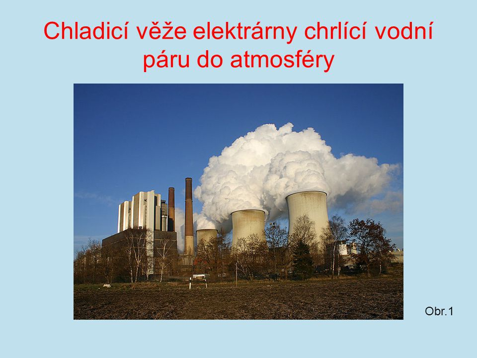 Chladicí věže elektrárny chrlící vodní páru do atmosféry Obr.1