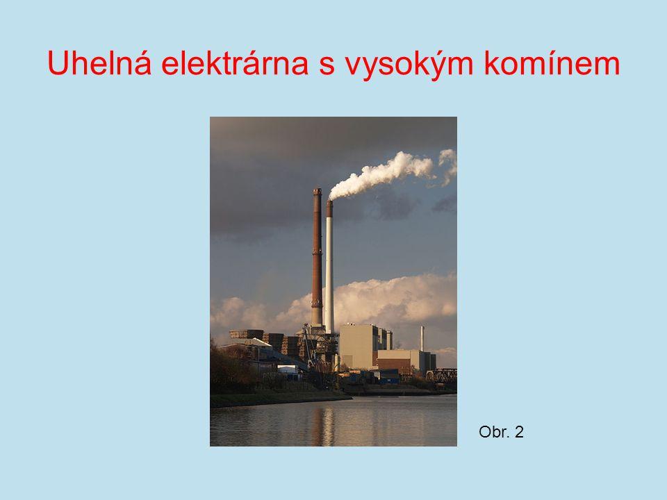 Uhelná elektrárna s vysokým komínem Obr. 2