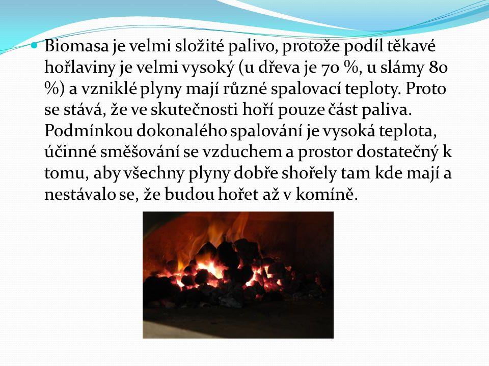 Biomasa je velmi složité palivo, protože podíl těkavé hořlaviny je velmi vysoký (u dřeva je 70 %, u slámy 80 %) a vzniklé plyny mají různé spalovací t