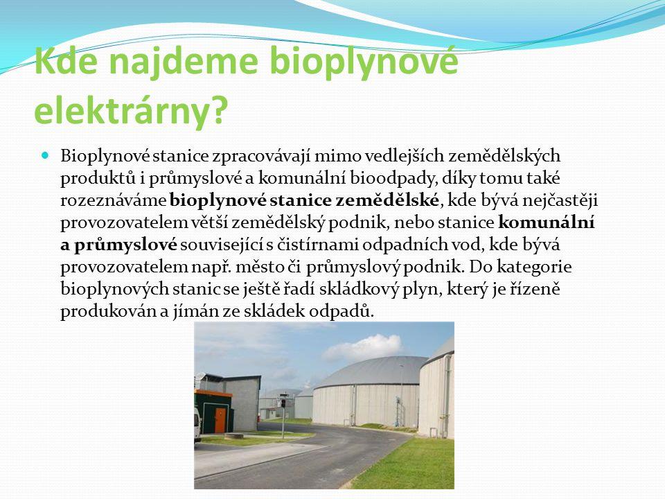 Kde najdeme bioplynové elektrárny? Bioplynové stanice zpracovávají mimo vedlejších zemědělských produktů i průmyslové a komunální bioodpady, díky tomu