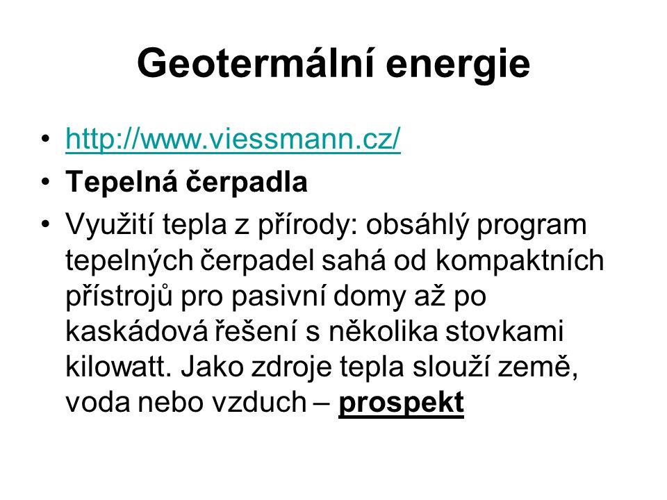 Geotermální energie http://www.viessmann.cz/ Tepelná čerpadla Využití tepla z přírody: obsáhlý program tepelných čerpadel sahá od kompaktních přístrojů pro pasivní domy až po kaskádová řešení s několika stovkami kilowatt.