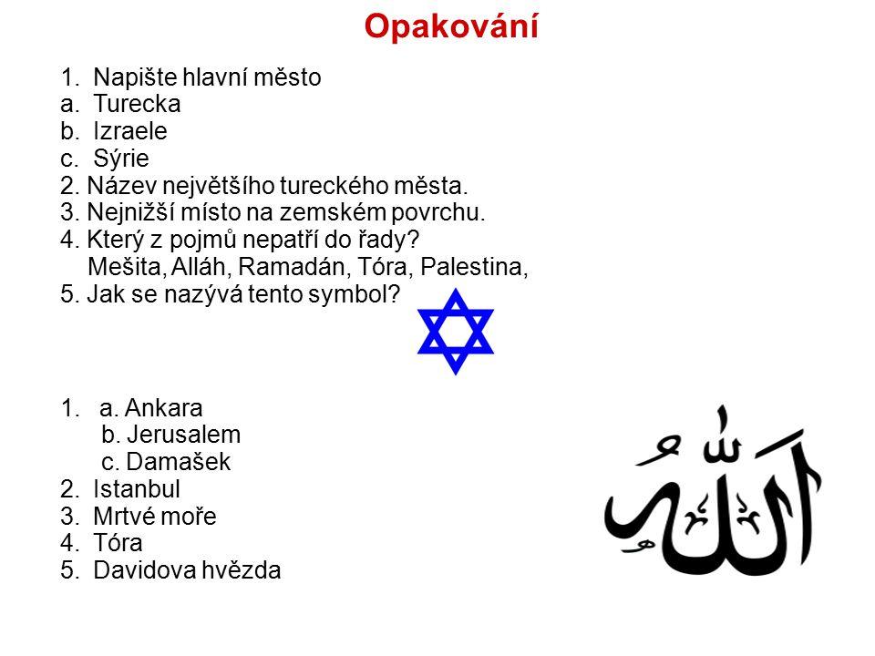 Opakování 1.Napište hlavní město a.Turecka b.Izraele c.Sýrie 2. Název největšího tureckého města. 3. Nejnižší místo na zemském povrchu. 4. Který z poj