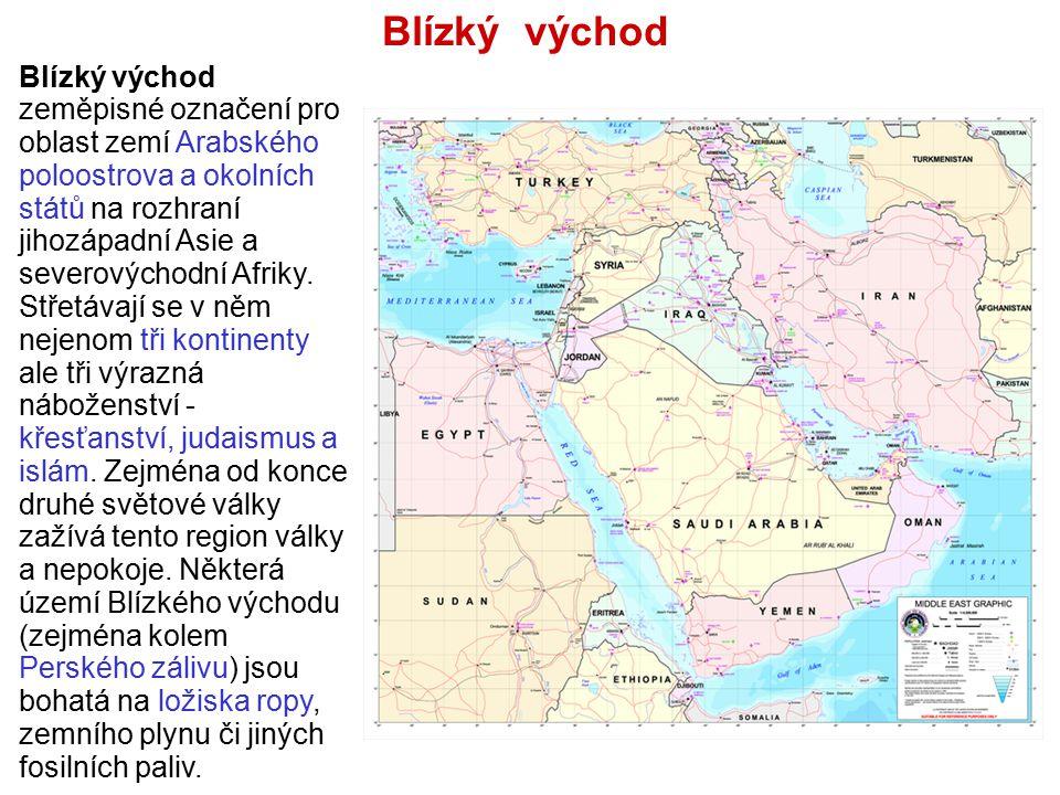 Blízký východ Blízký východ zeměpisné označení pro oblast zemí Arabského poloostrova a okolních států na rozhraní jihozápadní Asie a severovýchodní Af