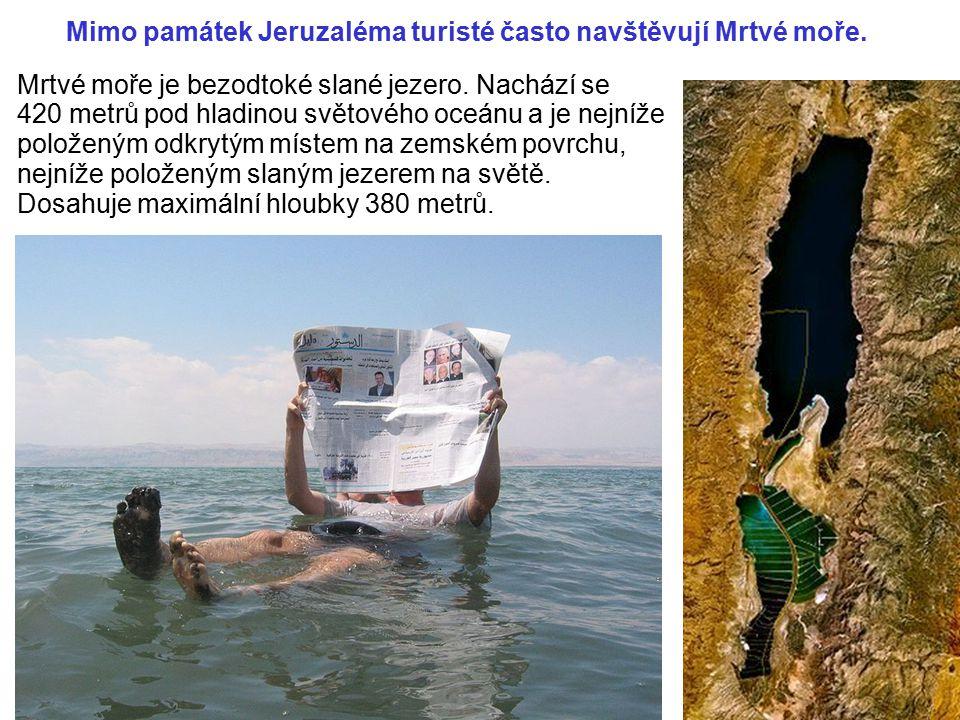 Mimo památek Jeruzaléma turisté často navštěvují Mrtvé moře. Mrtvé moře je bezodtoké slané jezero. Nachází se 420 metrů pod hladinou světového oceánu