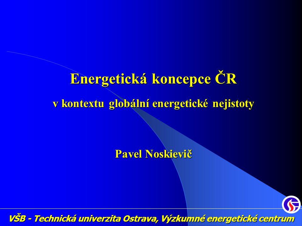VŠB - Technická univerzita Ostrava, Výzkumné energetické centrum Energetická koncepce ČR v kontextu globální energetické nejistoty Pavel Noskievič