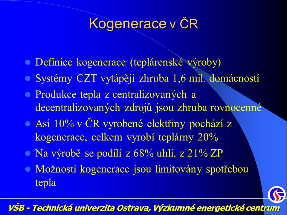 VŠB - Technická univerzita Ostrava, Výzkumné energetické centrum Kogenerace v ČR Definice kogenerace (teplárenské výroby) Systémy CZT vytápějí zhruba