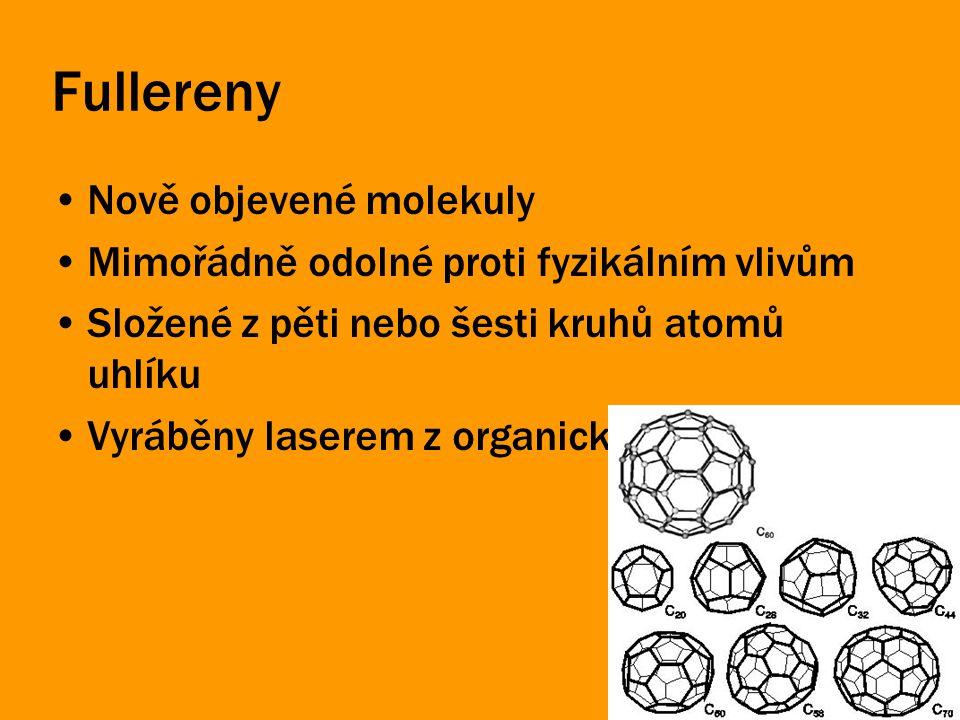 Fullereny Nově objevené molekuly Mimořádně odolné proti fyzikálním vlivům Složené z pěti nebo šesti kruhů atomů uhlíku Vyráběny laserem z organických sloučenin